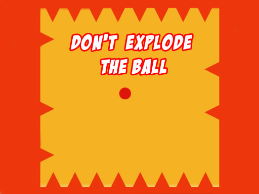 Dont Explode the Ball